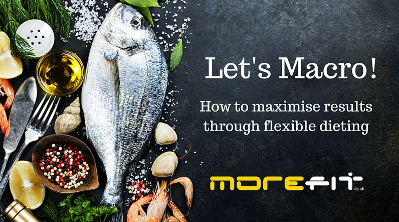 Let's Macro: How to maximise results through flexible dieting