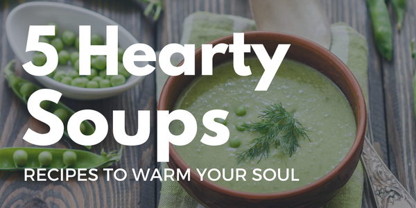 5 Simple Hearty Soup Recipes