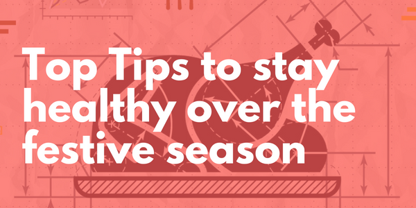 Top tips on how to stay healthy over the festive season…